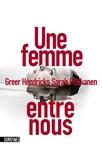Greer Hendricks et Sarah Pekkanen - Une femme entre nous.
