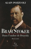 Alain Pozzuoli - Bram Stoker - Dans l'ombre de Dracula.