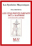 Percy John Harvey - Les cinq points parfaits de la Maîtrise, ou la résurrection symbolique.