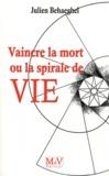 Julien Behaeghel - Vaincre la mort - Ou la spirale de vie.