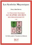 Percy John Harvey - Les hauts grades maçonniques : Le maitre secret, ses prolongements - Tome 3, Du maître parfait à l'intendant des bâtiments.