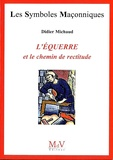 Didier Michaud - L'équerre et le chemin de rectitude.