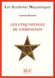 Laurent Bernard - Les cinq voyages du compagnon.
