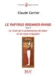 Claude Carrier - Le papyrus Bremner-Rhind - Tome 3, Le rituel de la présentation de Sokar et les noms d'Apophis.