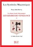 Percy John Harvey - Les Hauts Grades Maçonniques : les grades de vengeance - Tome 1, Le Maître Elu des Neuf.