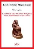 Michel Lapidus - La corde des francs-maçons - Noeuds, métamorphoses et lacs d'amour.