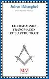 Julien Behaeghel - Le compagnon franc-maçon et l'art du trait.