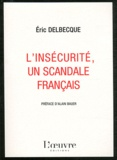 Eric Delbecque - L'insécurité, un scandale français.