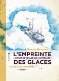 Lydie Lescarmontier et Romain Garouste - L'empreinte des glaces - Carnet de voyage sur l'astrolabe.