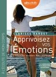 Clarisse Gardet - Apprivoisez vos émotions - Pour mieux vivre au quotidien. 1 CD audio