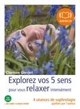 Clarisse Gardet - Explorez vos cinq sens pour vous relaxer intensément - quatre séances de sophrologie guidées par l'auteur. 1 CD audio