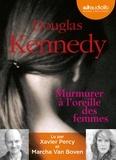Douglas Kennedy - Murmurer à l'oreille des femmes. 1 CD audio MP3