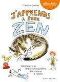 Clarisse Gardet - J'apprends à être zen - Méditations et relaxations guidées, à la maison, à l'école. 1 CD audio