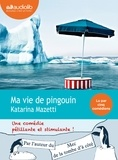 Katarina Mazetti - Ma vie de pingouin. 1 CD audio MP3