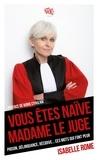 """Isabelle Rome - """"Vous êtes naïve Madame le juge"""" - Prison, délinquance, récidive... ces mots qui font peur."""