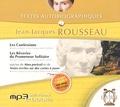 Jean-Jacques Rousseau - Textes autobiographiques - Les confessions ; Les rêveries du promeneur solitaire ; Suivi de Mon portrait et de Notes écrites sur des cartes à jouer. 2 CD audio MP3