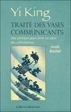 Anaël Assier - Yi King, traité des vases communicants - Une pratique pour vivre au coeur des coïncidences.