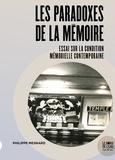 Philippe Mesnard - Les paradoxes de la mémoire - Essai sur la condition mémorielle contemporaine.