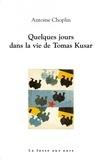 Quelques jours dans la vie de Tomas Kusar / Antoine Choplin | Choplin, Antoine. Auteur