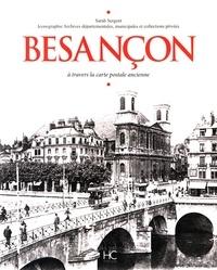 Sarah Sergent - Besançon - A travers la carte postale ancienne.