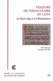 Françoise Fery-Hue - Traduire de vernaculaire en latin - Au Moyen Age et à la Renaissance.