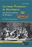Jack Chollet - Ces bons messieurs de Martimprey - Les francs-maçons de Bruyères de 1768 à la Révolution.