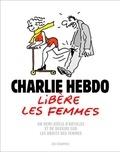 Charlie Hebdo - Charlie Hebdo libère les femmes - Un demi-siècle d'articles et de dessins.