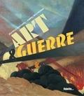 Art & guerre / Béatrice Fontanel, Daniel Wolfromm | Fontanel, Béatrice (1957-....). Auteur