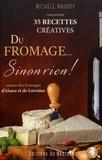 Michèle Nauroy - Du fromage... sinon rien ! - 35 recettes créatives autour des fromages d'Alsace et de Lorraine.