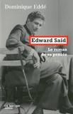 Dominique Eddé - Edward Said, le roman de sa pensée.