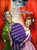 Marie Drucker et Stéphane Ribeiro - La perruque de Joseph Haydn. 1 CD audio