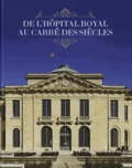 Frédéric Didier et Emmanuel Sarméo - De l'Hôpital Royal au Carré des Siècles - L'histoire d'une résurrection : l'îlot de l'hôpital Richaud.