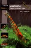 Philippe Chevoleau - Les crevettes d'aquarium d'eau douce.