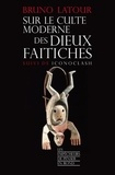 Bruno Latour - Sur le culte des dieux faitiches - Suivi de Iconoclash.
