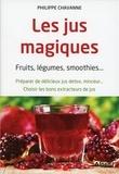 Philippe Chavanne - Les jus magiques - Fruits, légumes, smoothies... Préparer de délicieux jus détox, minceur... Choisir les bons extracteurs de jus.