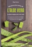 Philippe Chavanne - Découvrez les vertus de l'aloe Vera - La plante magique pour votre santé.