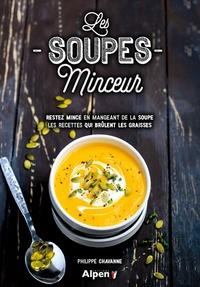Philippe Chavanne - Les soupes minceurs - Restez mince en mangeant de la soupe, les recettes qui brûlent les graisses.