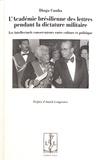 Diogo Cunha - L'Académie brésilienne des lettres pendant la dictature militaire - Les intellectuels conservateurs entre culture et politique.