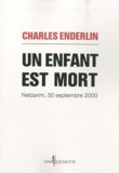 Charles Enderlin - Un enfant est mort - Netzarim, 30 septembre 2000.