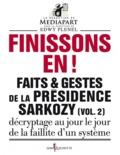 Edwy Plenel et  Mediapart - Faits et gestes de la présidence Sarkozy - Volume 2, Finissons-en !.