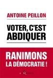 Antoine Peillon - Voter, c'est abdiquer - Ranimons la démocratie !.