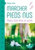 Philippe Lahille - Marcher pieds nus - Plaisir, bien-être et santé.