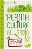 Damien Dekarz - La permaculture au jardin mois par mois.