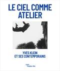 Emma Lavigne - Le ciel comme atelier - Yves Klein et ses contemporains.