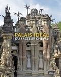 Gérard Denizeau - Palais idéal du facteur cheval - Le palais idéal, le tombeau, les écrits.
