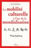 Jingsheng Wang - La mobilité culturelle à l'ère de la mondialisation.
