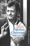 Dominique Goy-Blanquet - Patrice Chéreau l'intranquille.