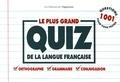 Bénédicte Gaillard - Le plus grand quiz de la langue française - 1001 questions pour vous tester : orthographe, grammaire, conjugaison.