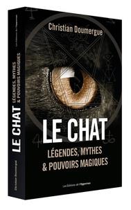 Christian Doumergue - Le Chat - Légendes, mythes & pouvoirs magiques.
