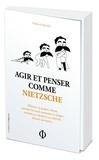 Nathanaël Masselot - Agir et penser comme Nietzsche.